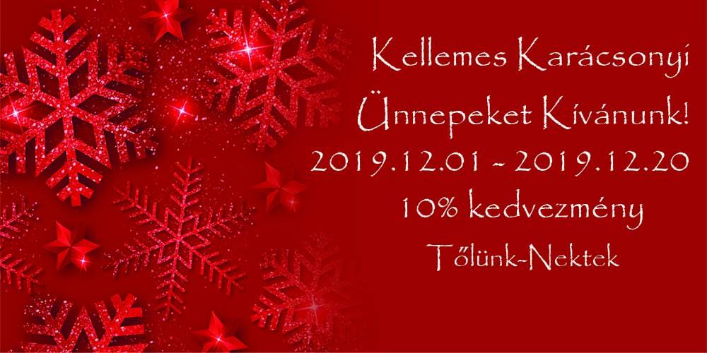 Kellemes Karácsonyi Ünnepeket Kívánunk! 2019.12.01-2019.12.20-ig 10% kedvezmény Tőlünk - Neked